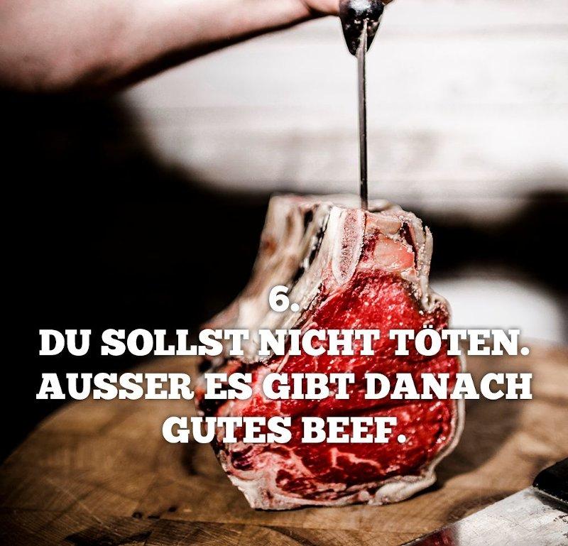 6. Gebot: Du sollst nicht töten ausser es gibt danach gutes Beef.